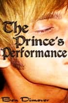 The Prince's Performance (Gay Pirate Prince Gangbang Adventure Erotica) ebook by Ben Dimover