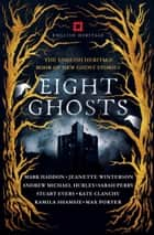 Eight Ghosts - The English Heritage Book of New Ghost Stories ebook by Kate Clanchy, Mark Haddon