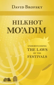 Hilkhot Mo'adim: Understanding the Laws of the Festivals ebook by David Brofsky
