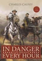 In Danger Every Hour ebook by Charles Causey