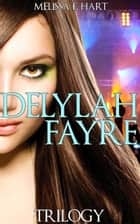 Delylah Fayre (Trilogy Bundle) (Rockstar BBW Erotic Romance) ebook by Melissa F. Hart