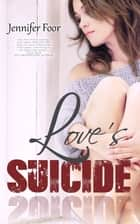 Love's Suicide ebook by Jennifer Foor