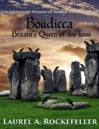 Boudicca: Britain's Queen of the Iceni ebook by Laurel A. Rockefeller