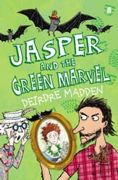 Jasper and the Green Marvel ebook by Deirdre Madden