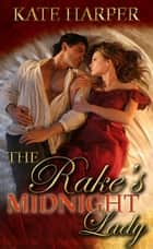 The Rake's Midnight Lady: A Regency Short Story ebook by Kate Harper