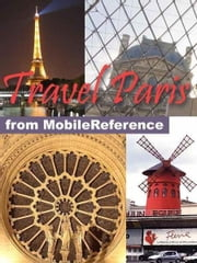 Travel Paris, France: Illustrated City Guide, Phrasebook, And Maps (Mobi Travel) ebook by MobileReference