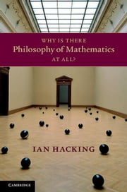 Why Is There Philosophy of Mathematics at All? ebook by Hacking, Ian