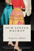 Our Little Racket - A Novel ebook by Angelica Baker