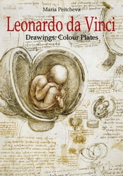 Leonardo da Vinci Drawings: Colour Plates ebook by Maria Peitcheva