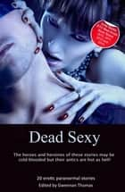 Dead Sexy - Paranormal erotic anthology ebook by Elizabeth Coldwell, Deborah Castellano, Olivia London,...