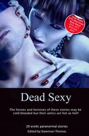 Dead Sexy - Paranormal erotic anthology ebook by Elizabeth Coldwell,Deborah Castellano,Olivia London,Tabitha Rayne,Lynn Lang,Lucy Felthouse,Bertram Fox,Cherry Hedley,Sommer Marsden,Marlene Yong,Maxine Marsh,Bel Anderson,Carmel Lockyer,Giselle Renarde,Landon Dixon,Anna Rockwell,Elizabeth Coldwell,Athena Marie,Beverly Langland,Michael Bracken