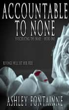 Accountable to None ebook by Ashley Fontainne