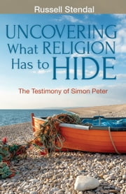 Uncovering What Religion Has to Hide ebook by Russell Stendal