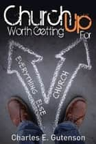 Church Worth Getting Up For ebook by Charles E. Gutenson