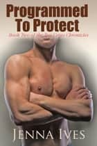 Programmed To Protect ebook by Jenna Ives