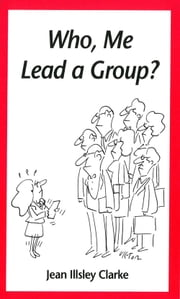 Who, Me Lead a Group? ebook by Jean Illsley Clarke
