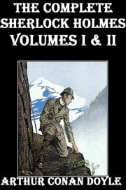 Sherlock Holmes: The Complete Novels and Stories, Volumes I and II ebook by Arthur Conan Doyle