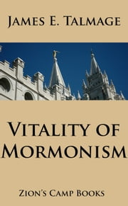 Vitality of Mormonism ebook by James E. Talmage