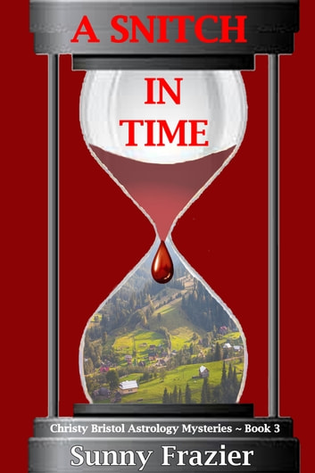A Snitch in Time - Christy Bristol Astrology Mysteries ~ Book 3 ebook by Sunny Frazier