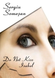 Do Not Kiss Isabel ebook by Sergiu Someşan