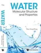 Water - Molecular Structure and Properties ebook by Xiao Feng Pang
