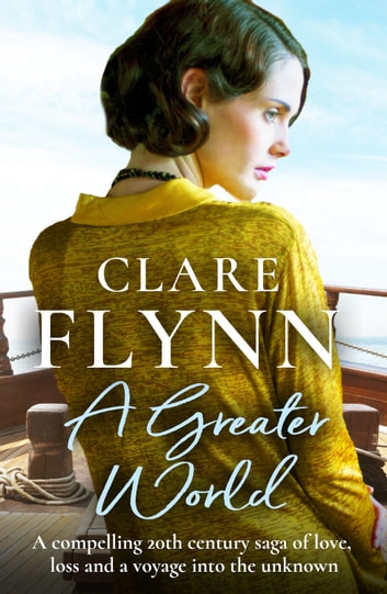 A Greater World - A compelling 20th century saga of love, loss and a voyage into the unknown ebook by Clare Flynn