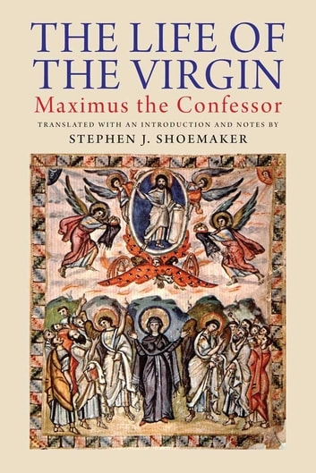 The Life of the Virgin: Maximus the Confessor ebook by