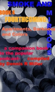 Smoke and Mirrors- Fourthcoming-Apartments, Darkness and Colors ebook by Dennis R Miller