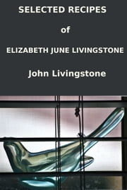 Selected Recipes of Elizabeth June Livingstone ebook by John C Livingstone