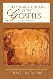 The Historical Reliability of the Gospels ebook by Craig L. Blomberg