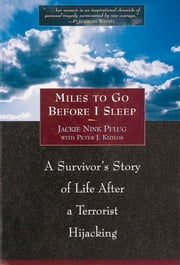 Miles To Go Before I Sleep - A Survivor's Story of Life After a Terrorist Hijacking ebook by Jackie Nink Pflug,Peter J. Kizilos