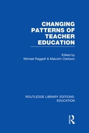 Changing Patterns of Teacher Education (RLE Edu N) ebook by Michael Raggett,Malcolm Clarkson