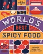 The World's Best Spicy Food - Authentic recipes from around the world ebook by Lonely Planet Food