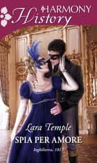 Spia per amore ebook by Lara Temple