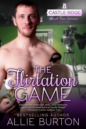 The Flirtation Game - A Castle Ridge Small Town Romance ebook by Allie Burton