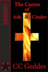 The Caress of Ash and Cinder ebook by CC Geddes