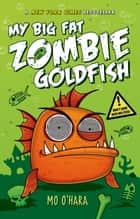 My Big Fat Zombie Goldfish ebook by