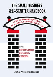 The Small Business Self-Starter Handbook - How to Manage Pitfalls of a Small Business Start-up ebook by John Philip Henderson