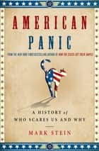 American Panic - A History of Who Scares Us and Why ebook by Mark Stein