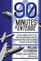 90 Minutes at Entebbe ebook by William Stevenson,Uri Dan