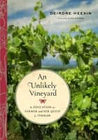 An Unlikely Vineyard - The Education of a Farmer and Her Quest for Terroir ebook by