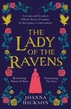 The Lady of the Ravens (Queens of the Tower, Book 1) ebook by Joanna Hickson