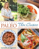Everyday Paleo: Thai Cuisine - Authentic Recipes Made Gluten-free ebook by Sarah Fragoso