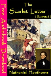 The Scarlet Letter [ Illustrated ] - [ Free Audiobooks Download ] ebook by Nathaniel Hawthorne