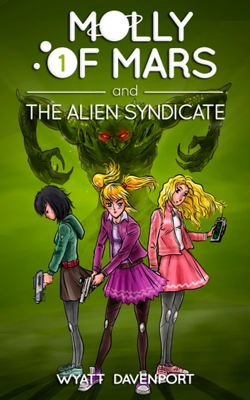 Molly of Mars and the Alien Syndicate ebook by Wyatt Davenport