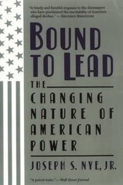 Bound to Lead - The Changing Nature of American Power ebook by Joseph S. Nye, Jr.