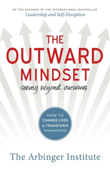 The Outward Mindset - Seeing Beyond Ourselves ebook by The Arbinger Institute