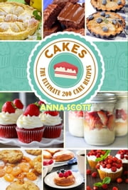 Cakes - Cakes, Desserts, Cakes, Bread, Pastry, Chocolate, Cookies, Muffins, Pies, Pizza, cooking recipes, #1 ebook by Anna Scott