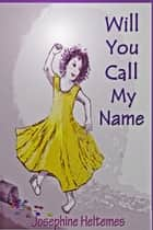 Will You Call My Name eBook by Josephine Heltemes