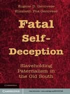 Fatal Self-Deception ebook by Eugene D. Genovese,Elizabeth Fox-Genovese